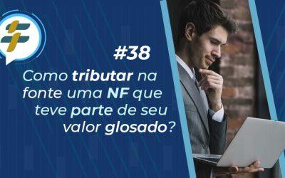 #38: Como tributar na fonte uma NF que teve parte do seu valor glosado?
