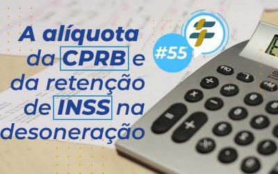 #55: A alíquota da CPRB e da retenção de INSS na desoneração