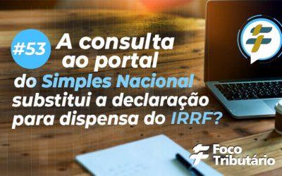 #53:  A consulta ao portal do Simples Nacional substitui a declaração para dispensa do IRRF?