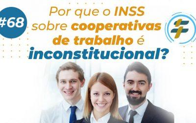 #68: Por que o INSS sobre cooperativas de trabalho é inconstitucional?